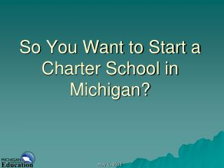 So You Want to Start a Charter School in Michigan?