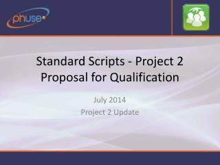 Standard Scripts - Project  2 Proposal for  Qualification