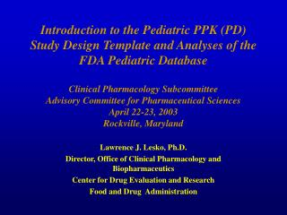 Lawrence J. Lesko, Ph.D. Director, Office of Clinical Pharmacology and Biopharmaceutics Center for Drug Evaluation and R