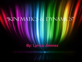 """Kinematics & Dynamics"""