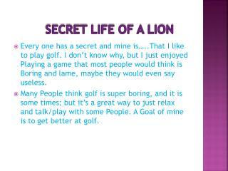 Secret Life of a Lion