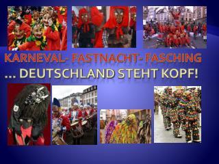 Karneval-  Fastnacht -  Fasching …  Deutschland steht Kopf !