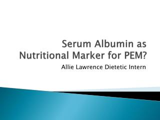 Serum Albumin as Nutritional  M arker for PEM?