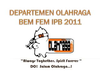 """Always  Toghether , Spirit Forever "" DO!  Salam  Olahraga ..!"