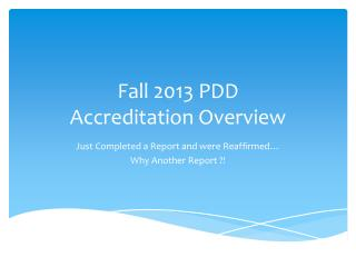 Fall 2013 PDD  Accreditation Overview