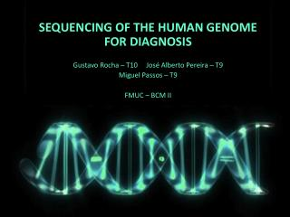 SEQUENCING OF THE HUMAN GENOME FOR DIAGNOSIS Gustavo  Rocha –  T10     José  Alberto Pereira – T9