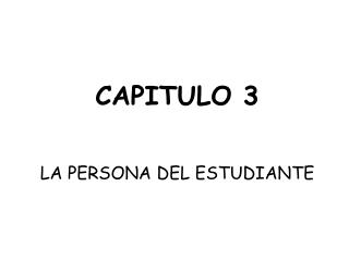 CAPITULO 3 LA PERSONA DEL ESTUDIANTE