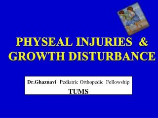 PHYSEAL INJURIES  &  GROWTH DISTURBANCE