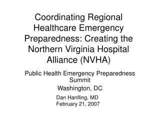 Coordinating Regional Healthcare Emergency Preparedness: Creating the Northern Virginia Hospital Alliance (NVHA)