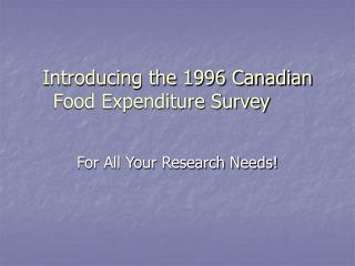Introducing the 1996 Canadian Food Expenditure Survey