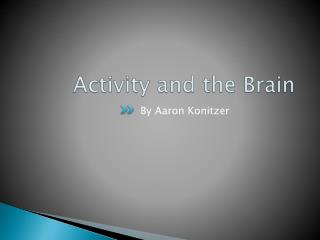 Activity and the Brain