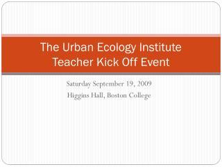 The Urban Ecology Institute Teacher Kick Off Event