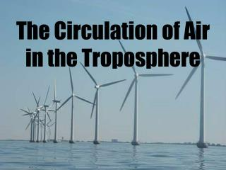 The Circulation of Air  in the Troposphere