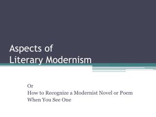 Aspects of  Literary Modernism