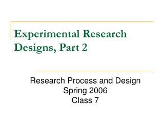Experimental Research Designs, Part 2