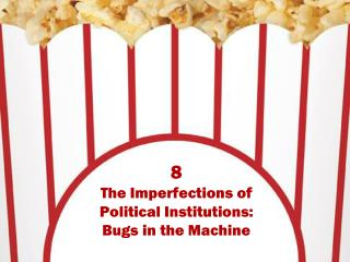 8 The Imperfections of Political Institutions:  Bugs in the Machine