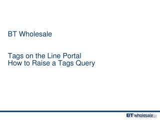 BT Wholesale Tags on the Line Portal How to Raise a Tags Query