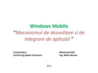 "Windows Mobile "" Mecanismul  de  dezvoltare si  de  integrare  de  aplicatii """