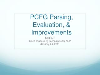 PCFG Parsing , Evaluation, & Improvements