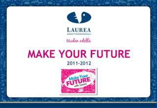 MAKE YOUR FUTURE  2011-2012