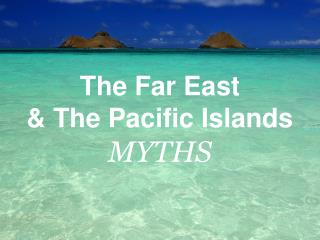 The Far East & The Pacific Islands MYTHS