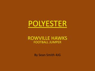 POLYESTER ROWVILLE HAWKS