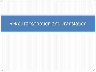 RNA: Transcription and Translation