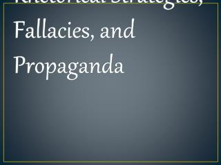Rhetorical Strategies, Fallacies, and Propaganda