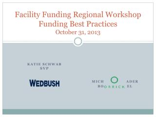 Facility Funding Regional Workshop Funding Best Practices October 31, 2013