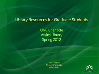 Library Resources for Graduate Students UNC Charlotte Atkins Library Spring 2012