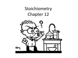 Stoichiometry Chapter 12