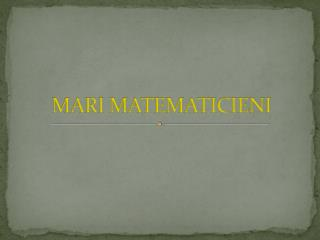 MARI MATEMATICIENI