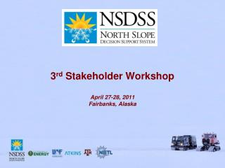 3 rd  Stakeholder Workshop April 27-28, 2011 Fairbanks,  Alaska