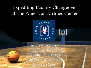 Expediting Facility Changeover  at The American Airlines Center