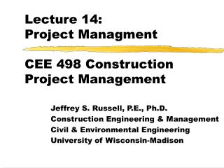 Lecture 14:  Project Managment CEE 498 Construction Project Management