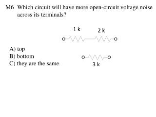 Which circuit will have more open-circuit voltage noise across its terminals?