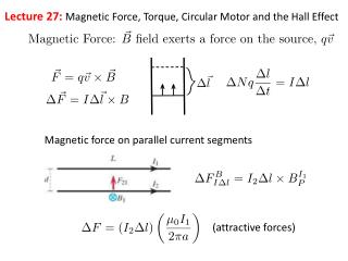 Lecture 27: Magnetic Force, Torque, Circular M otor and the Hal l Effect