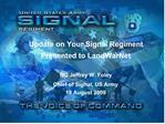 Update on Your Signal Regiment Presented to LandWarNet  BG Jeffrey W. Foley Chief of Signal, US Army 19 August 2009