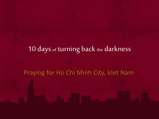 10 days  of  turning back  the  darkness