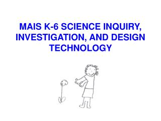 MAIS K-6 SCIENCE INQUIRY, INVESTIGATION, AND DESIGN TECHNOLOGY