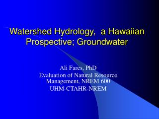 Watershed Hydrology, a Hawaiian Prospective; Groundwater