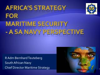 Africa s Strategy for maritime security - A SA Navy perspective