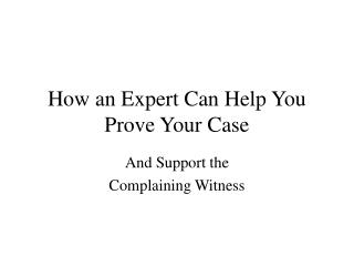 How an Expert Can Help You Prove Your Case
