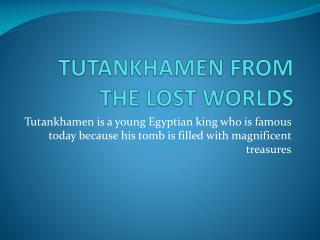 TUTANKHAMEN FROM THE LOST WORLDS