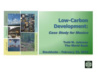 Low-Carbon Development: Case Study for Mexico Todd M. Johnson The World Bank
