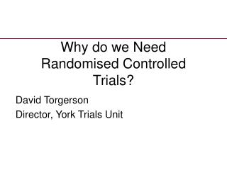 Why do we Need Randomised Controlled Trials?