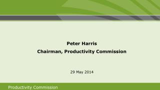 Peter Harris Chairman,  Productivity Commission