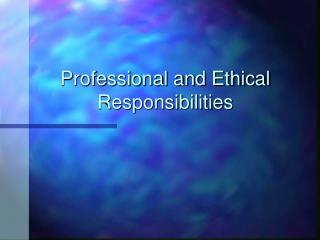 Professional and Ethical Responsibilities