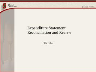 Expenditure Statement  		Reconciliation and Review