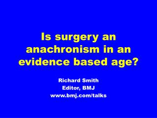 Is surgery an anachronism in an evidence based age?